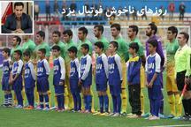 روزهای ناخوش فوتبال یزد  غیبت تیم فولاد در نخستین مسابقه- محمدحسین فلاح*
